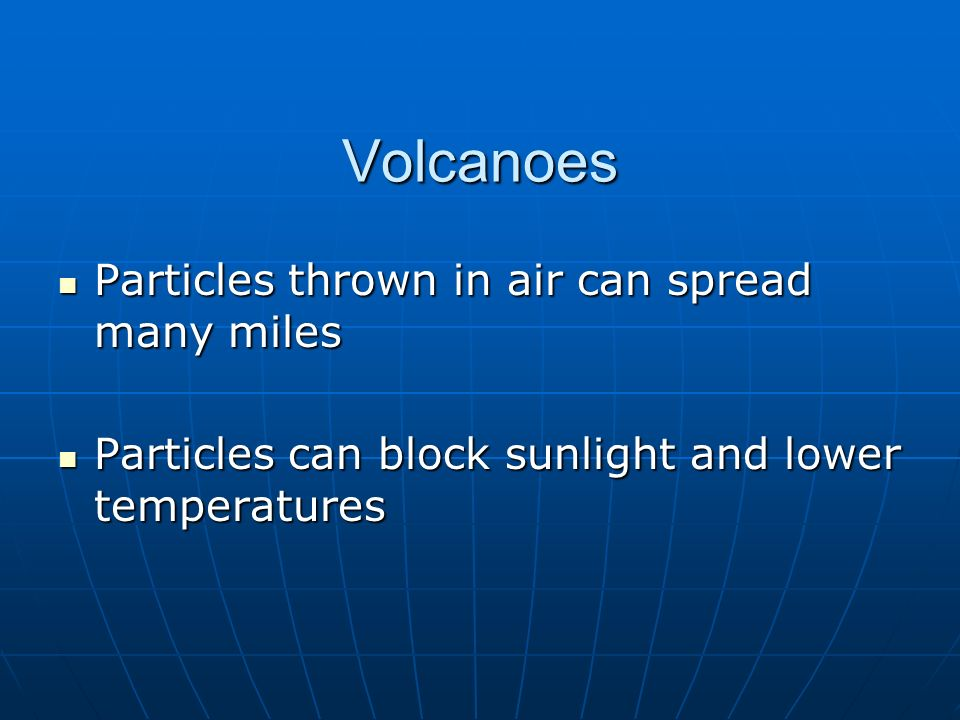 Volcanoes Particles thrown in air can spread many miles