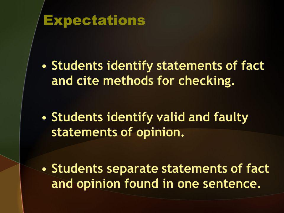 Expectations Students identify statements of fact and cite methods for checking. Students identify valid and faulty statements of opinion.