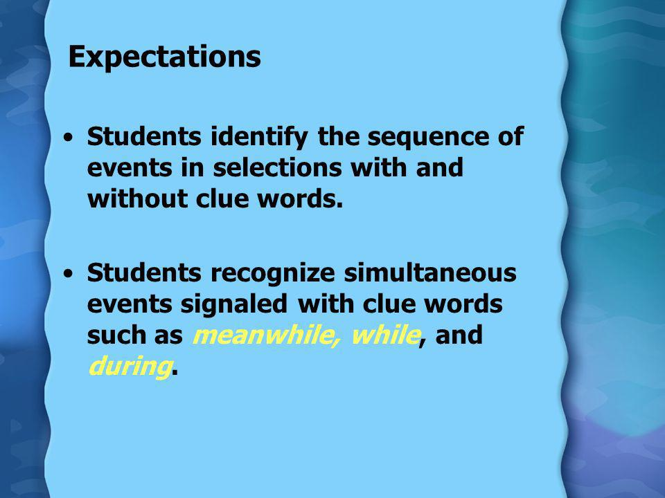 Expectations Students identify the sequence of events in selections with and without clue words.