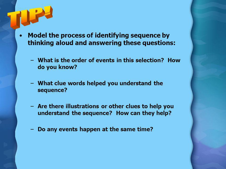 TIP! Model the process of identifying sequence by thinking aloud and answering these questions: