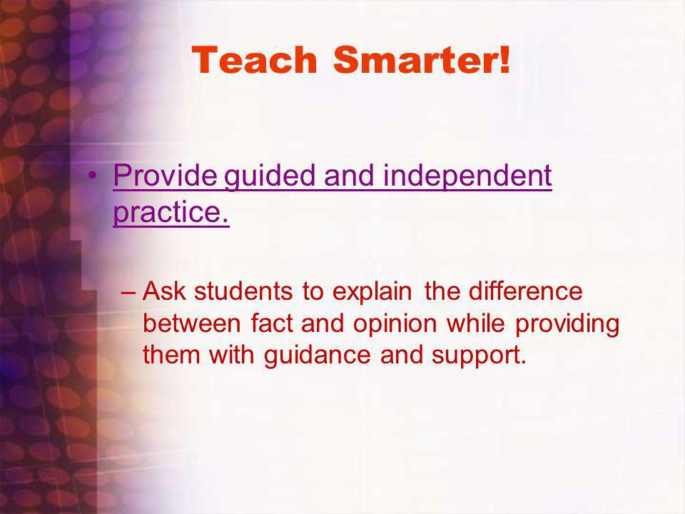 Teach Smarter! Provide guided and independent practice.