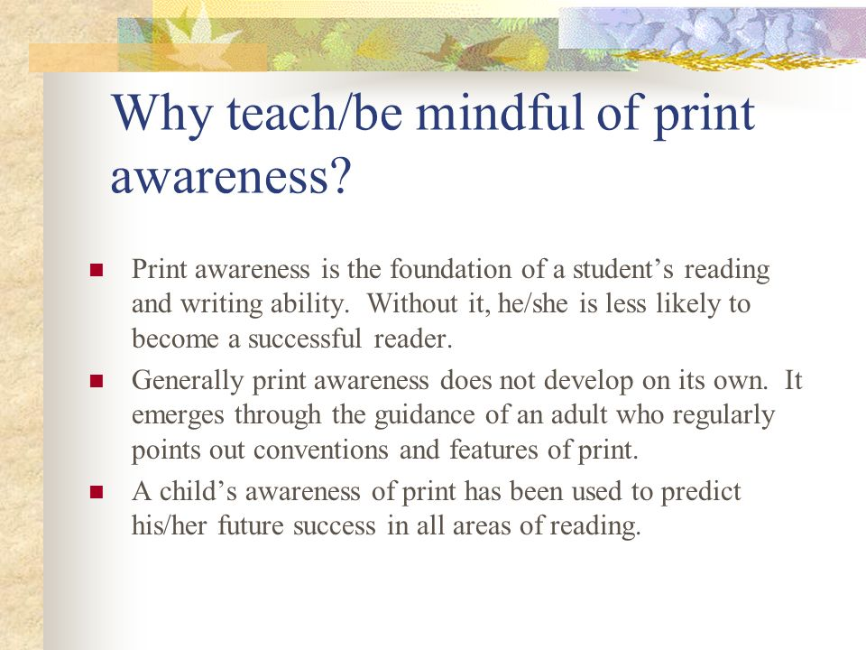 Why teach/be mindful of print awareness