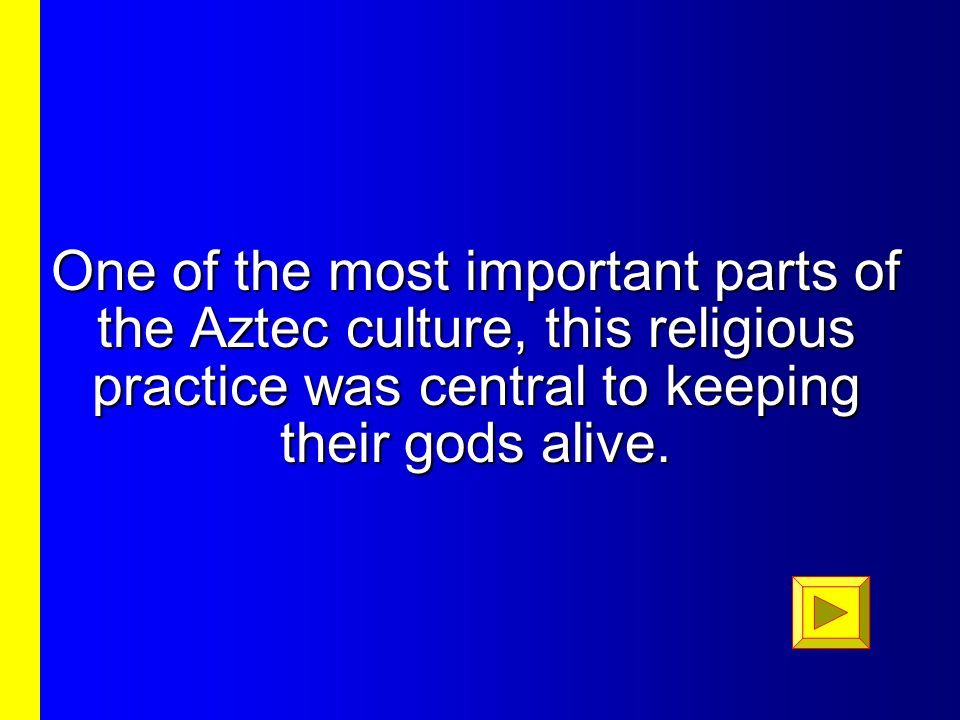 One of the most important parts of the Aztec culture, this religious practice was central to keeping their gods alive.