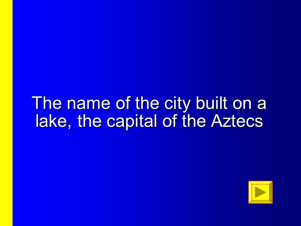 The name of the city built on a lake, the capital of the Aztecs