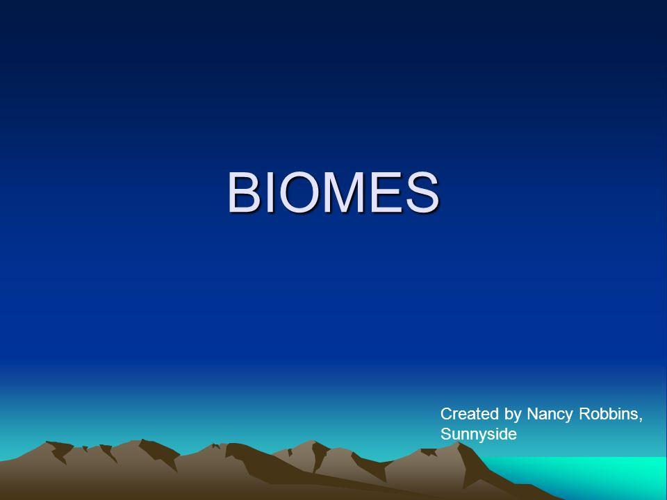 BIOMES Created by Nancy Robbins, Sunnyside