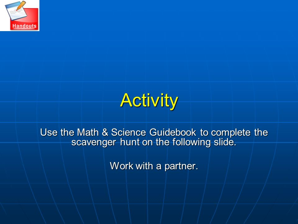 Activity Use the Math & Science Guidebook to complete the scavenger hunt on the following slide.