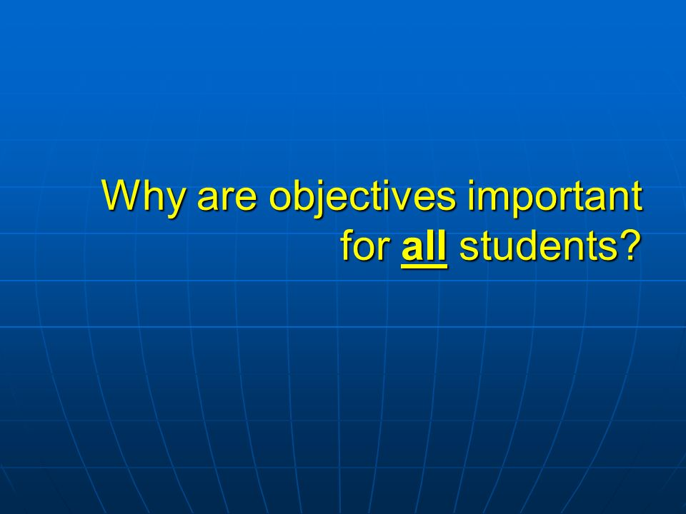 Why are objectives important for all students