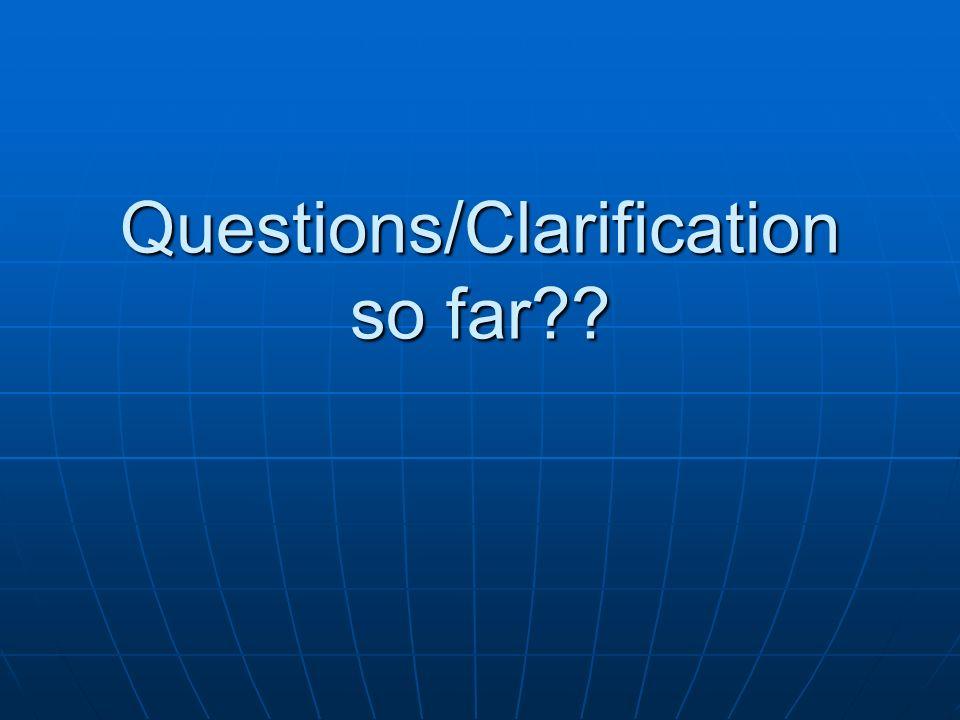 Questions/Clarification so far