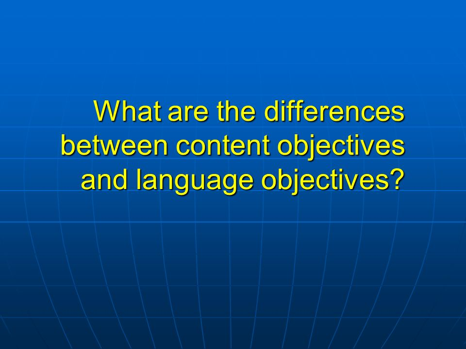 What are the differences between content objectives and language objectives