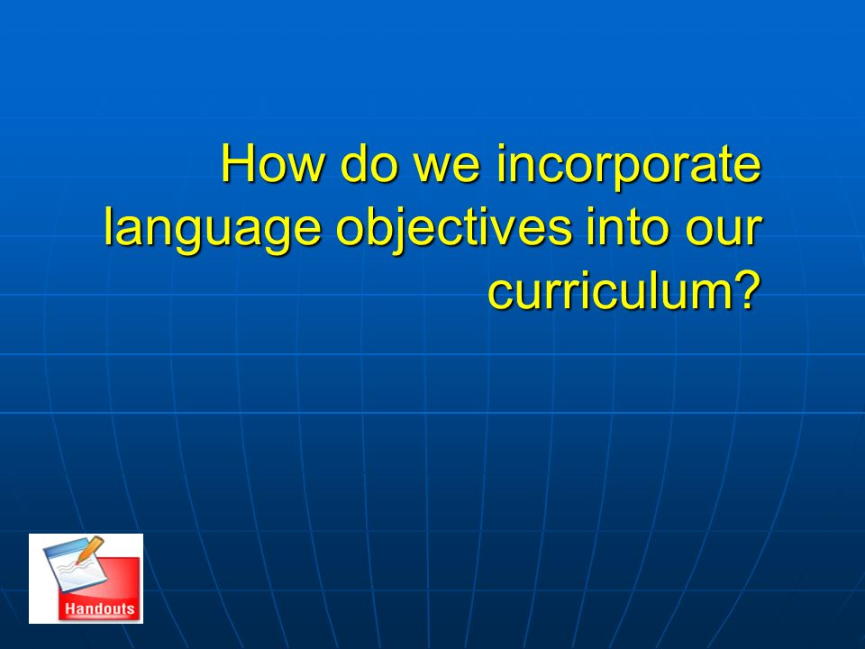 How do we incorporate language objectives into our curriculum