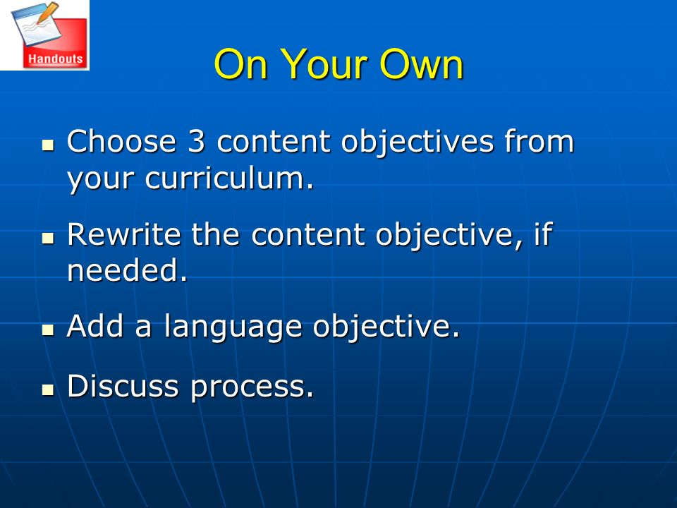 On Your Own Choose 3 content objectives from your curriculum.