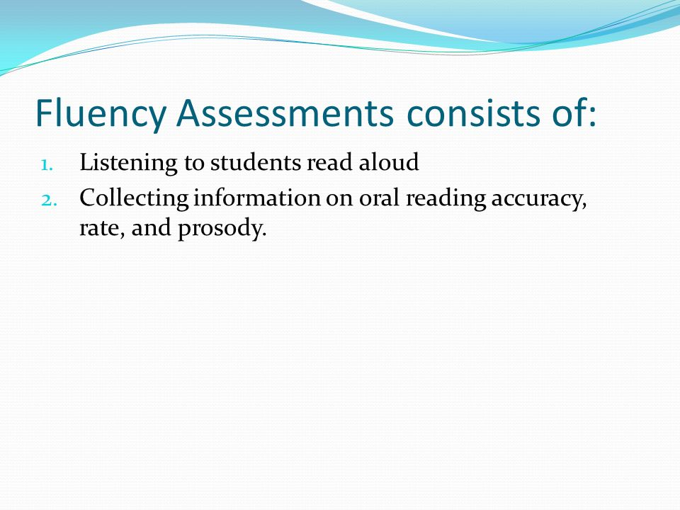Fluency Assessments consists of:
