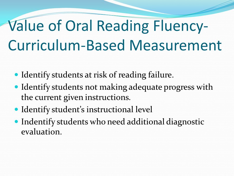Value of Oral Reading Fluency- Curriculum-Based Measurement