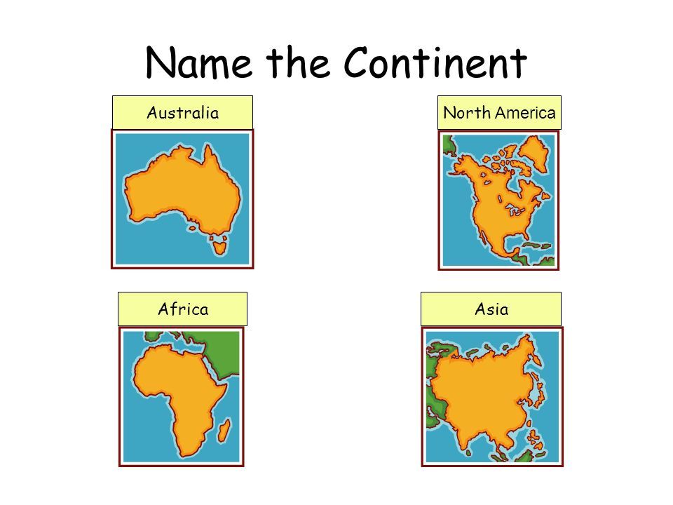 Name the Continent Australia North America Africa Asia