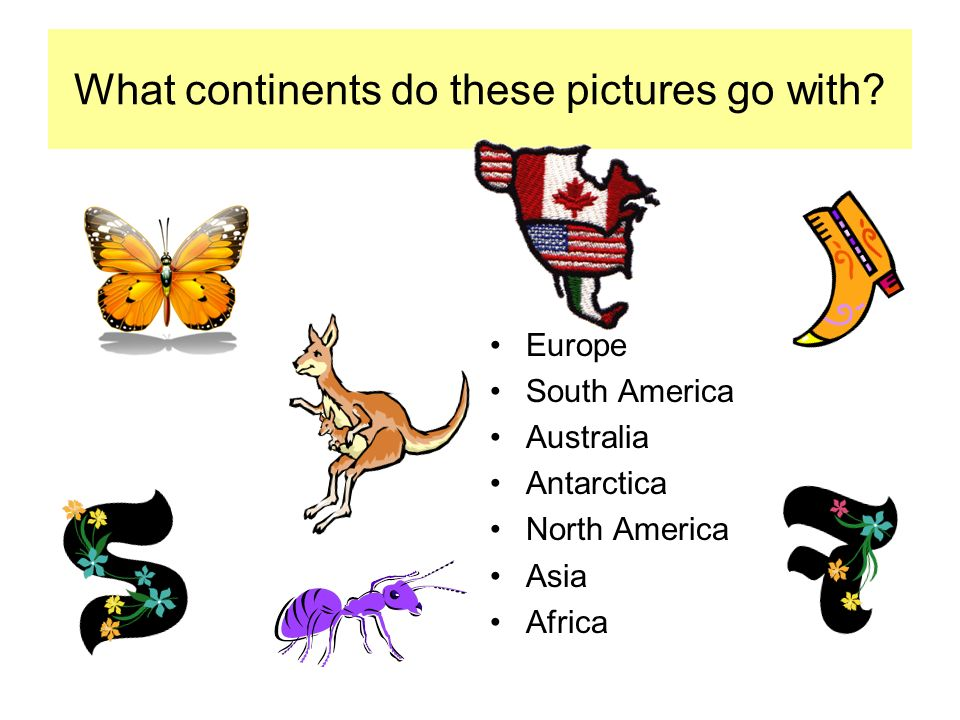 What continents do these pictures go with