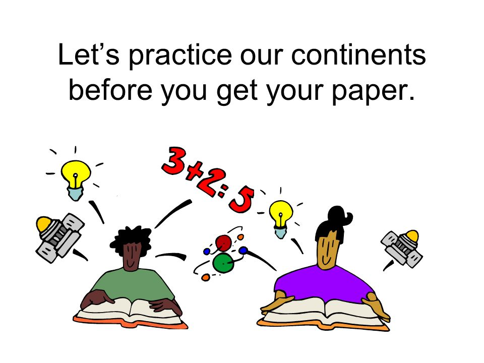 Let's practice our continents before you get your paper.