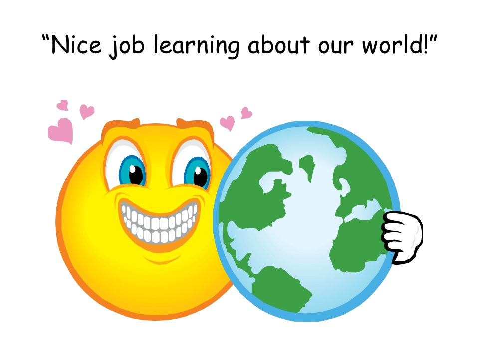 Nice job learning about our world!