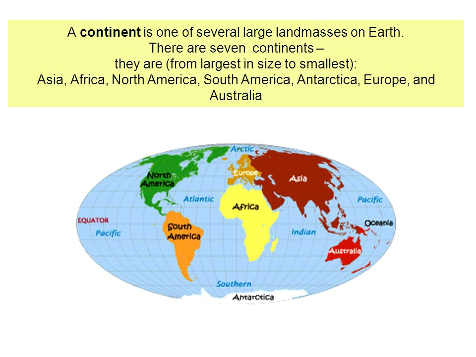 A continent is one of several large landmasses on Earth