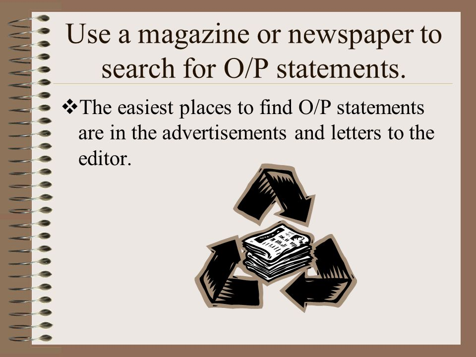 Use a magazine or newspaper to search for O/P statements.
