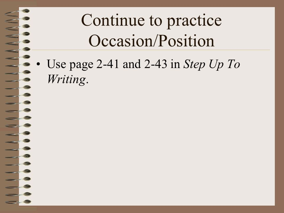 Continue to practice Occasion/Position