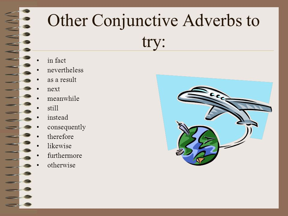 Other Conjunctive Adverbs to try: