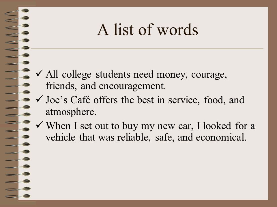 A list of words All college students need money, courage, friends, and encouragement. Joe's Café offers the best in service, food, and atmosphere.