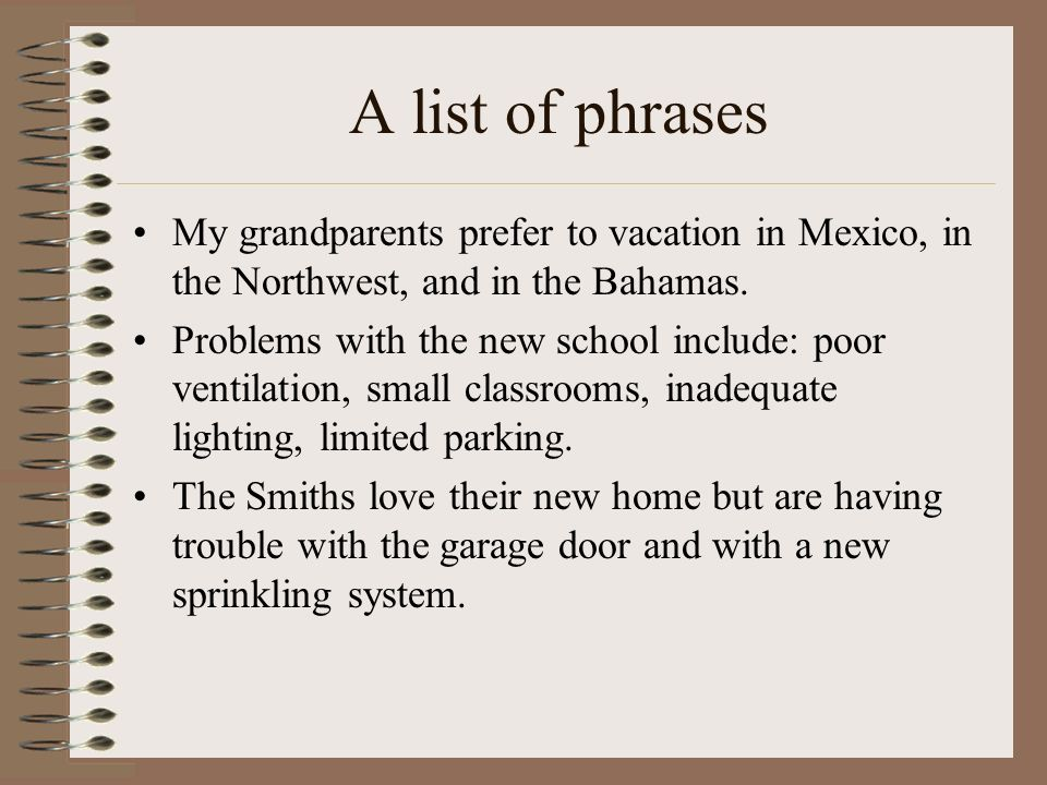 A list of phrases My grandparents prefer to vacation in Mexico, in the Northwest, and in the Bahamas.