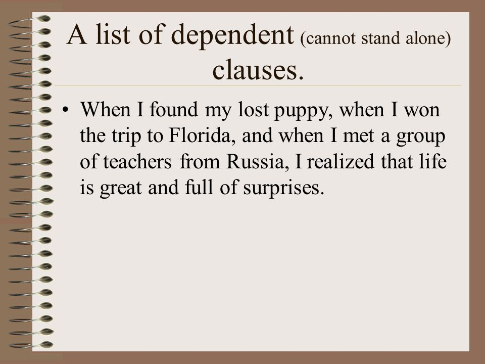 A list of dependent (cannot stand alone) clauses.