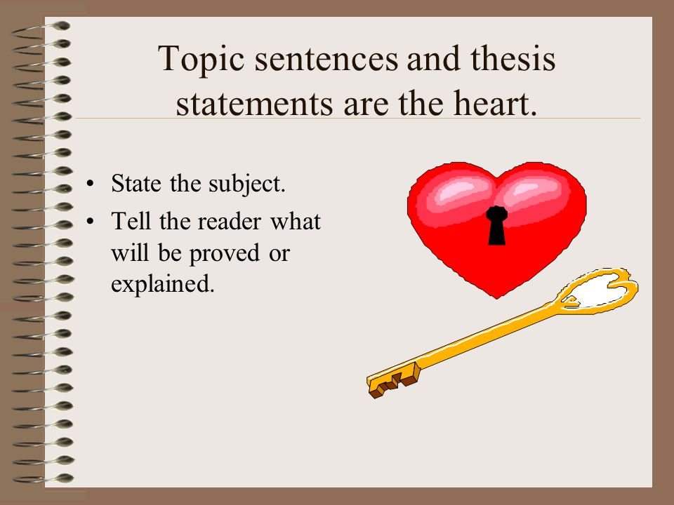 Topic sentences and thesis statements are the heart.