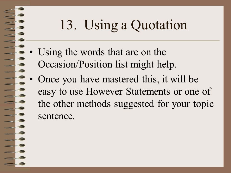 13. Using a Quotation Using the words that are on the Occasion/Position list might help.