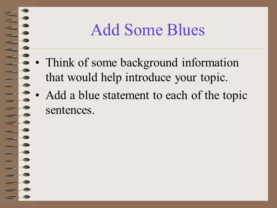 Add Some Blues Think of some background information that would help introduce your topic.