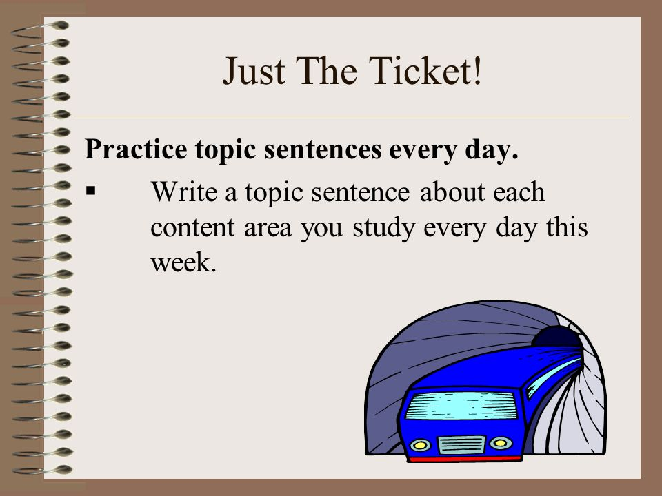 Just The Ticket! Practice topic sentences every day.