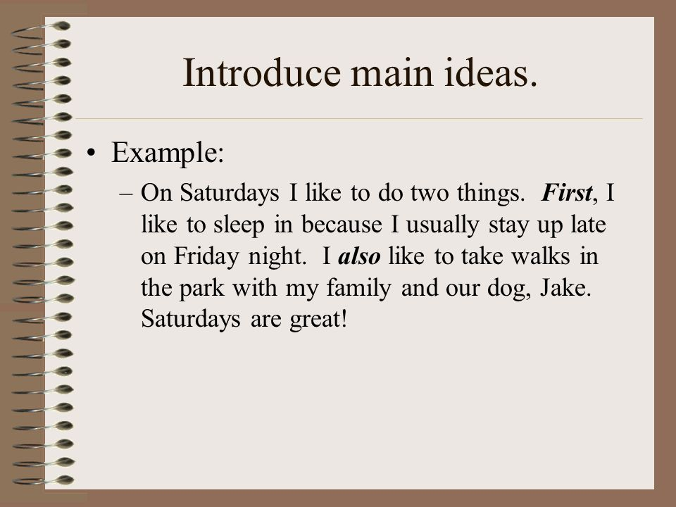 Introduce main ideas. Example: