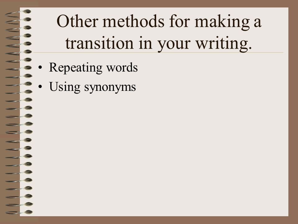 Other methods for making a transition in your writing.