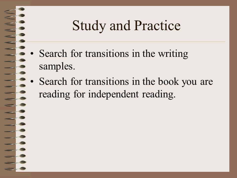Study and Practice Search for transitions in the writing samples.