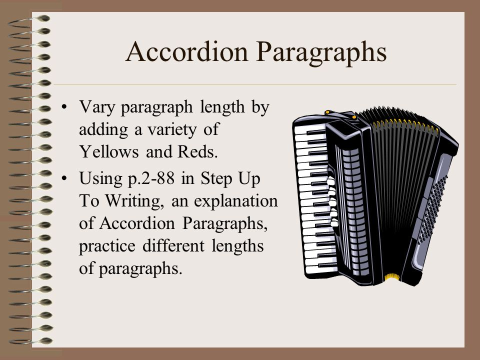 Accordion Paragraphs Vary paragraph length by adding a variety of Yellows and Reds.