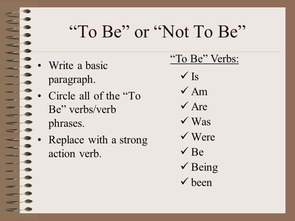 To Be or Not To Be To Be Verbs: Write a basic paragraph. Is
