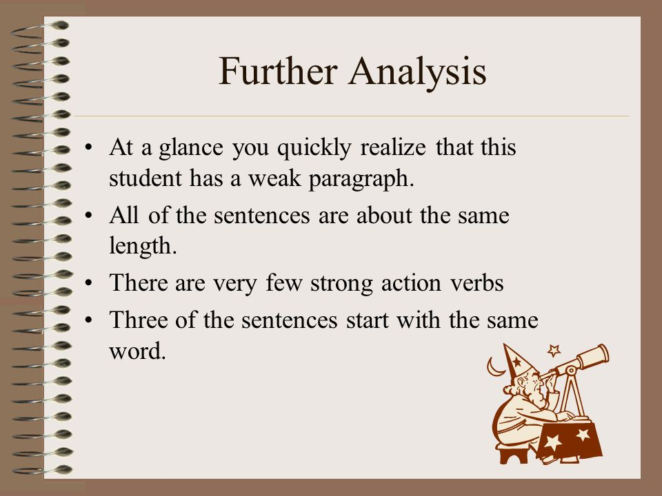 Further Analysis At a glance you quickly realize that this student has a weak paragraph. All of the sentences are about the same length.