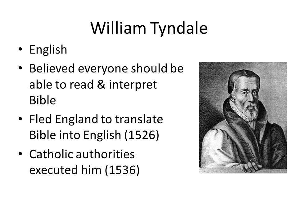 william tyndales transformation of the bible into english William tyndale a century later ran into similar problems he was not condemned merely for translating the bible, but for allegedly mistranslating it in a heretical fashion.