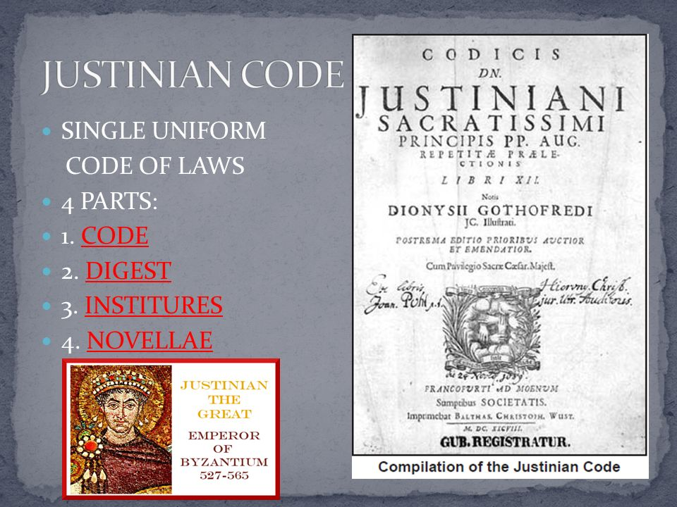 JUSTINIAN CODE SINGLE UNIFORM CODE OF LAWS 4 PARTS: 1. CODE 2. DIGEST