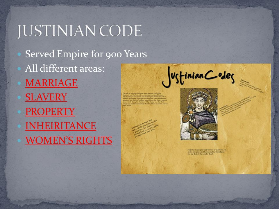 JUSTINIAN CODE Served Empire for 900 Years All different areas: