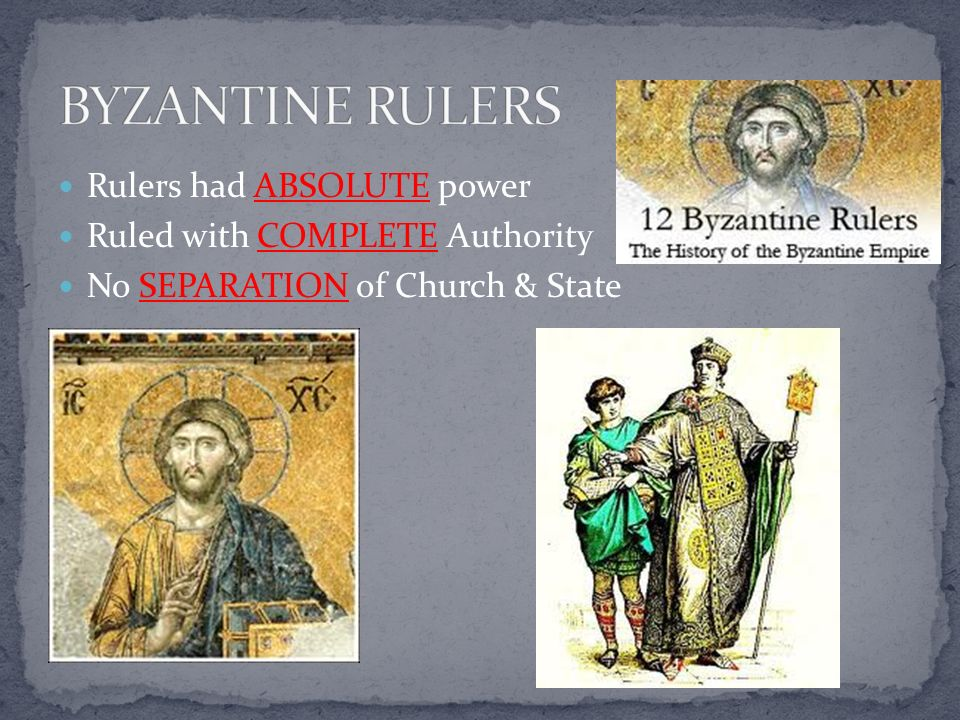 BYZANTINE RULERS Rulers had ABSOLUTE power