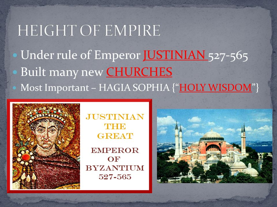 HEIGHT OF EMPIRE Under rule of Emperor JUSTINIAN