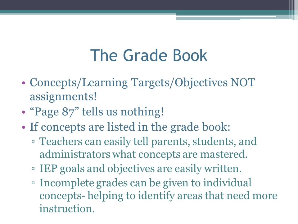 The Grade Book Concepts/Learning Targets/Objectives NOT assignments!
