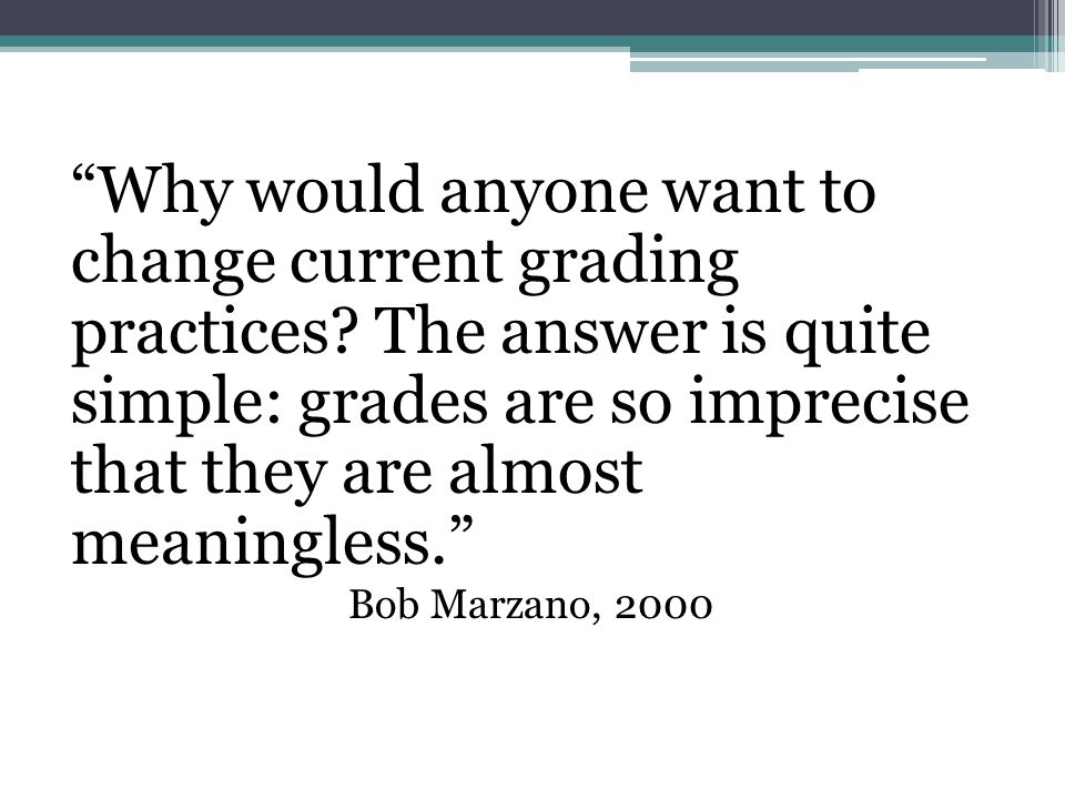 Why would anyone want to change current grading practices