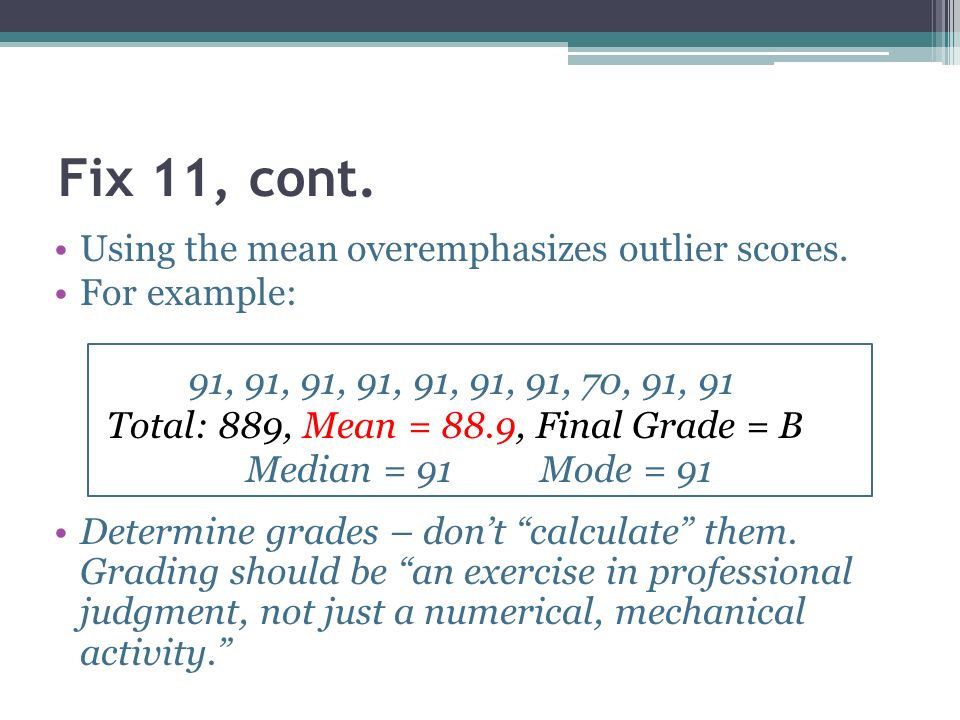 Fix 11, cont. Using the mean overemphasizes outlier scores.