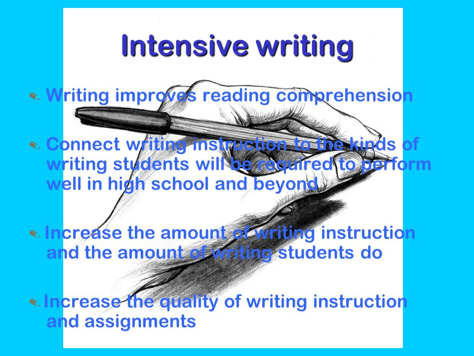 Intensive writing ✎ Writing improves reading comprehension