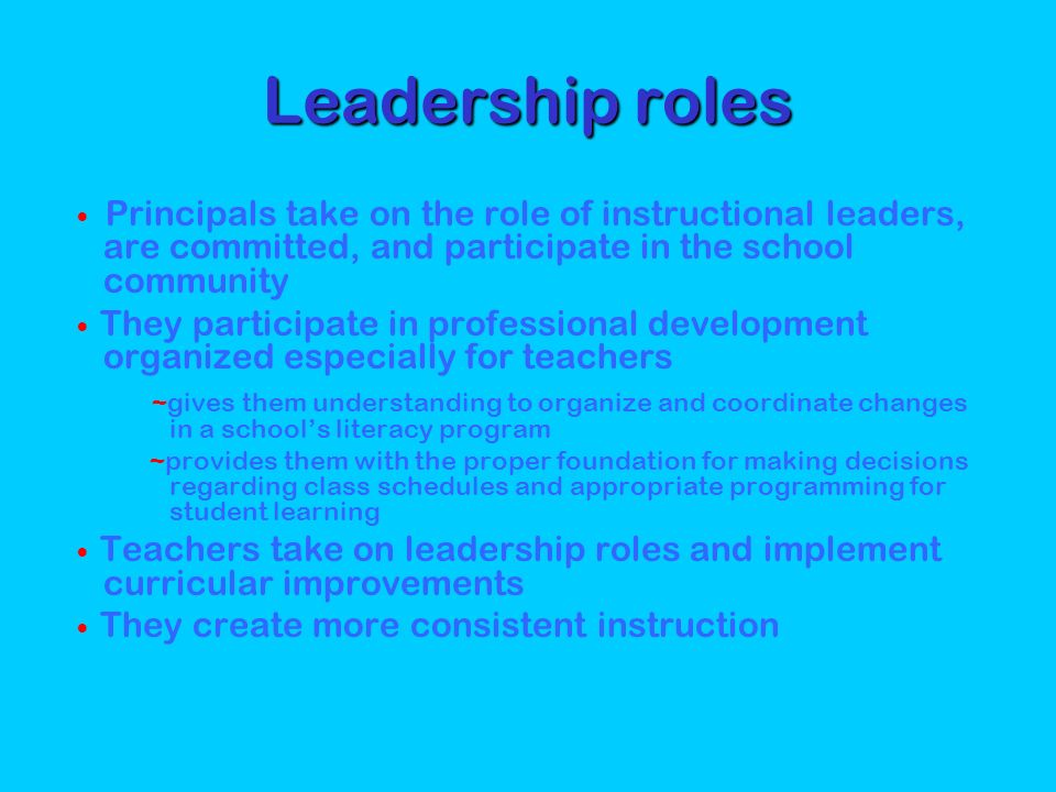 Leadership roles  Principals take on the role of instructional leaders, are committed, and participate in the school community.