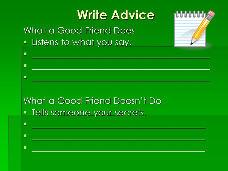 Write Advice What a Good Friend Does Listens to what you say.