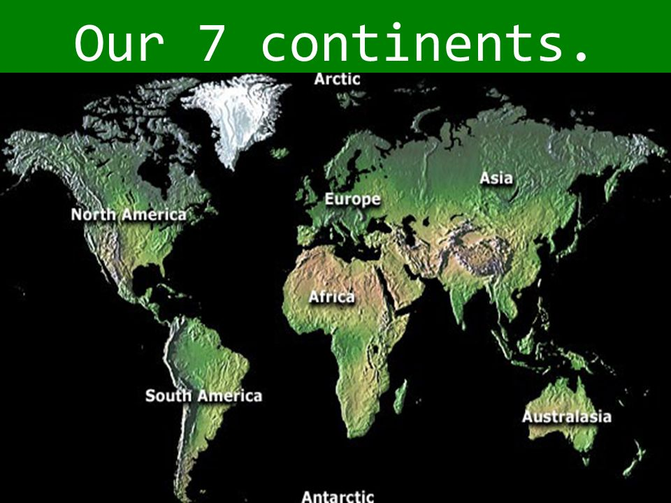 Our 7 continents.